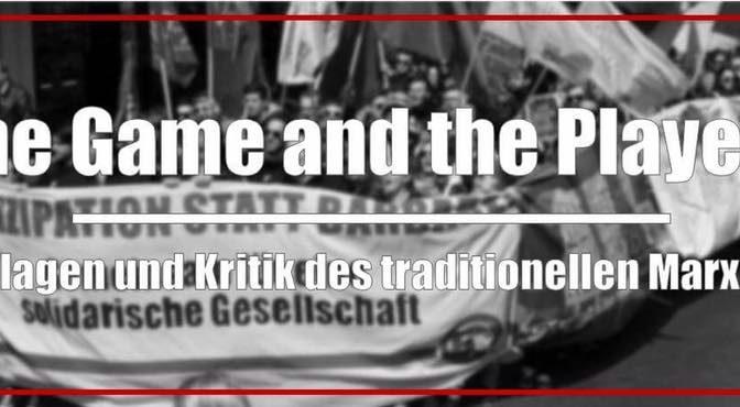 The Game and the Players – Grundlagen und Kritik des traditionellen Marxismus
