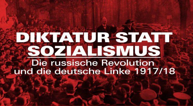 Diktatur statt Sozialismus. Die russische Revolution und die deutsche Linke 1917/18